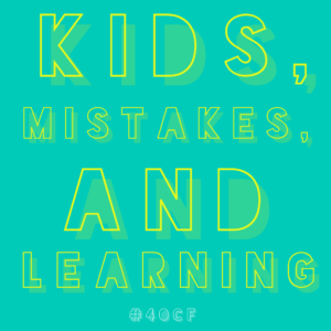 Kids, Mistakes, and Learning