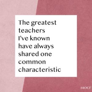 The Greatest Teachers I've Known